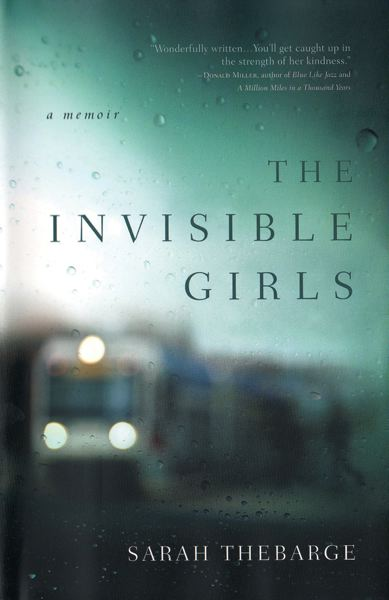 Sarah Thebarge's book 'The Invisible Girls' was published April 16 by Jericho Books. The 260-page book sells for $19.99. Thebarge will read from the book at 7 p.m., Thursday, May 2, at Annie Bloom's Books, 7834 S.W. Capitol Highway.