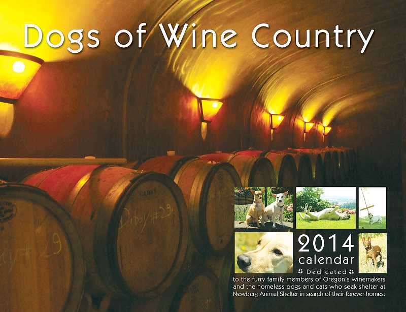 by: SUBMITTED - Combined effort - Dogs of Wine Country calendars can be              purchased at the 12 participating wineries, the Chehalem Valley Chamber of Commerce, Critter Cabana or through the animal shelter's website at www.newberganimalshelterfriends.org.