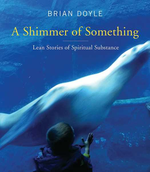 by: SUBMITTED PHOTO - Lake Oswego author Brian Doyle has released A Shimmer of Something, a collection of what he refers to as proems. The cover photo for the book was taken by Joe Doyle, a freshman at University of Portland.