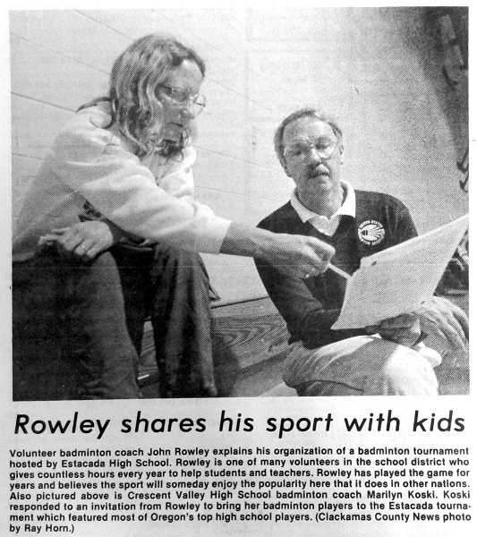 by: CONTRIBUTED - Rowley was a volunteer badminton coach for Estacada High School and organized high school badminton tournaments.