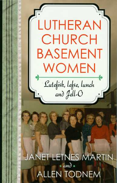 Lutheran Church Basement Women, Lutefisk, Lefse, Lunch and Jell-O is available online at Amazon.com and also at your local library.