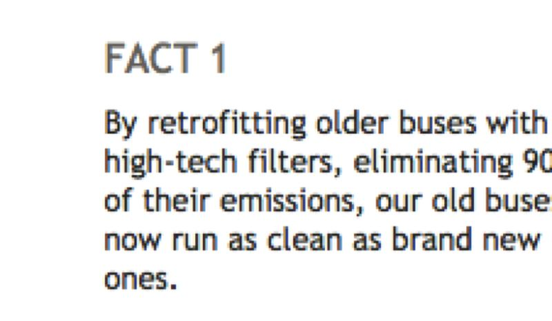 TRIMET.ORG - For the last six years,TriMet's public website suggested that its older buses had been retrofitted with filters to curb cancer-causing emissions. In reality, when this was posted the majority of TriMet buses remained unfiltered and emitted 10 times the pollution of new buses. Today, TriMet is one of only two big-city West Coast bus fleets to run a significant number of unfiltered buses. Vancouver eliminated them in 2008.