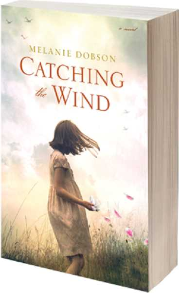 SUBMITTED PHOTO - Melanie Dobson's newest work is 'Catching the Wind.'