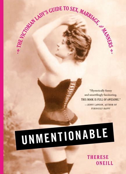 Unmentionable: The Victorian Lady's Guide to Sex, Marriage and Manners