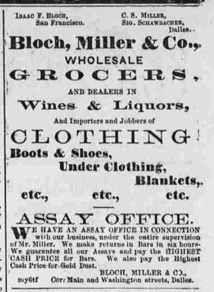 ADVERTISEMENT FROM THE DALLES DAILY MOUNTAINEER OF NOV. 7, 1865 - This advertisement shows Bloch, Miller & Co. partners C.S. Miller, future co-owner of the Pioneer Paper Mill, Sigmund Schwabacher, future co-founder of the Crown Paper Co., and Isaac F. Bloch, whose youngest son Louis would consolidate most of the Pacific Northwest paper industry.