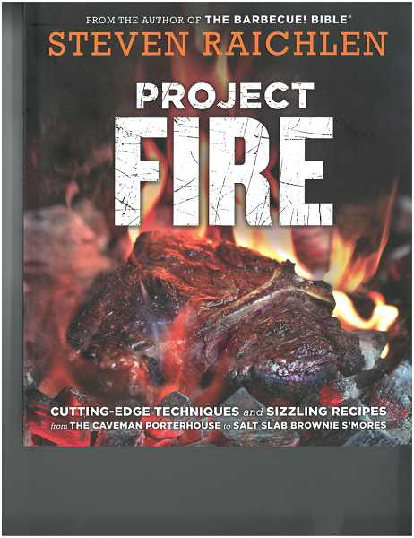 SUBMITTED PHOTOS:  - Steven Raichlens Project Fire includes cutting edge techniques and sizzling recipes. Barb Randall says following Raichlens techniques will improve the quality of your grilled foods.