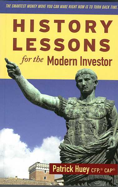 Certified Financial Planner Patrick Huey has released 'History Lessons for the Modern Investor,' a book that draws upon the teachings of historic figures to explain financial lessons.