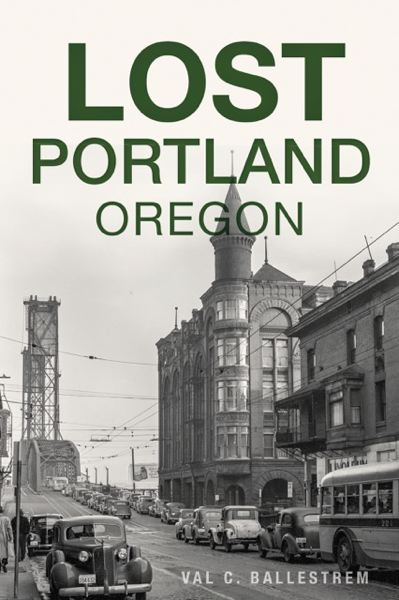 COURTESY PHOTO - Portland had quite a different city landscape in the past, as documented in 'Lost Portland.'