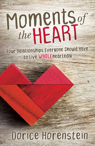 Moments of the Heart: Four Relationships Everyone Should Have to Live Wholeheartedly encourages everyone to live fully and wholeheartedly.