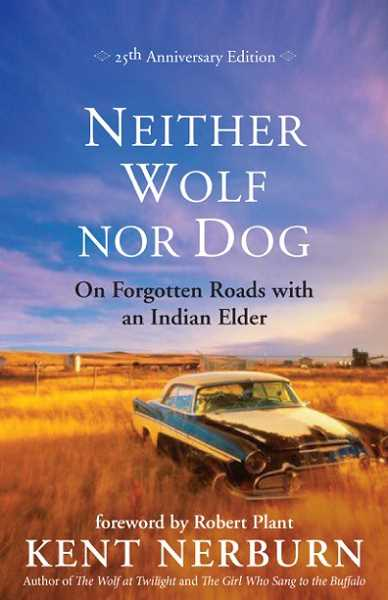 Kent Nerburn's 'Neither Wolf Nor Dog' was recently released in a special 25th anniversary edition, with a poem from Robert Plant included in the foreword.