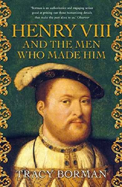 COURTESY PHOTO - Henry VIII and the Men Who Made Him