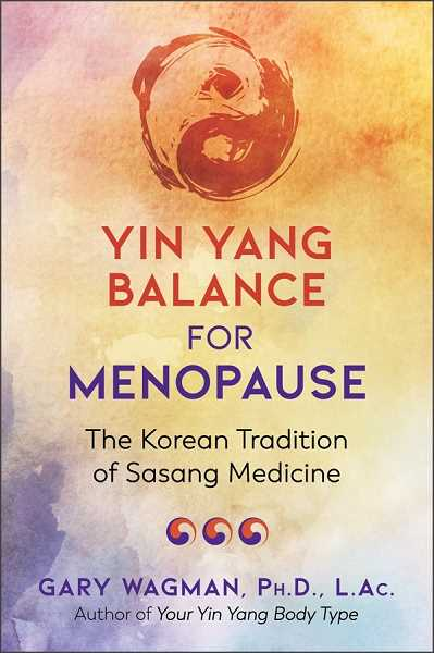 Yin Yang Balance for Menopause: the Korean Tradition of Sasang Medicine can help women navigate the discomfort of menopause. Gary Wagman believes it can be the stage of life where women discover and pursue their lifes purpose.