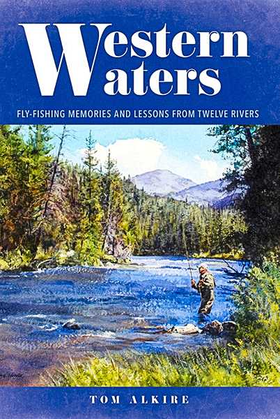 'Western Waters' is the latest book by longtime Eastmoreland author and fly-fisherman Tom Alkire.
