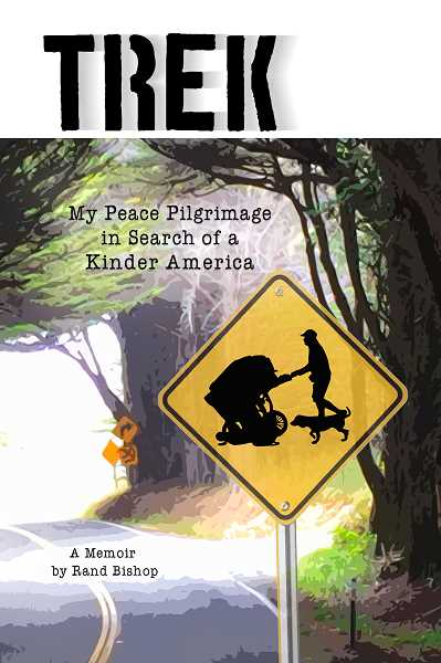 Rand Bishop wrote 'Trek: My Peace Pilgrimage in Search of a Kinder America,' the created a one-man show of stories and songs inspired by the memoir.