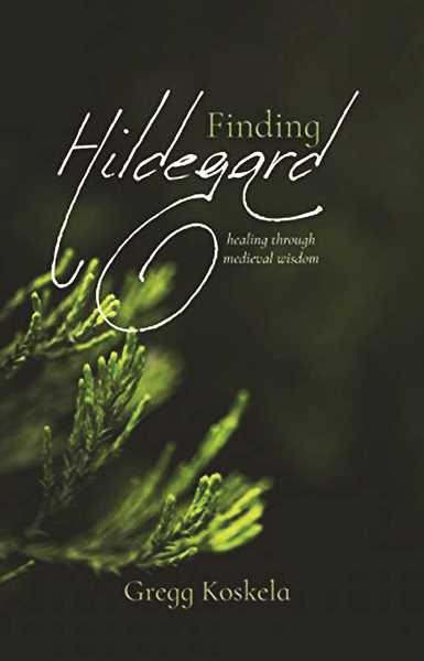 SUBMITTED PHOTO - Gregg Koske's book, 'Finding Hildegard: Healing Through Medievil Wisdom,' is the result of a personal journey for the former pastor and current communications coordinator for the Newberg School District.
