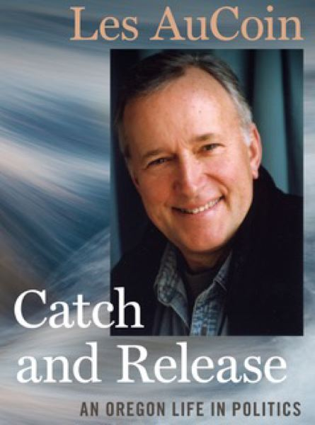 COURTESY LES AUCOIN - The cover of Les AuCoin's memoir, 'Catch and Release: An Oregon Life in Politics,' published by Oregon State University Press.