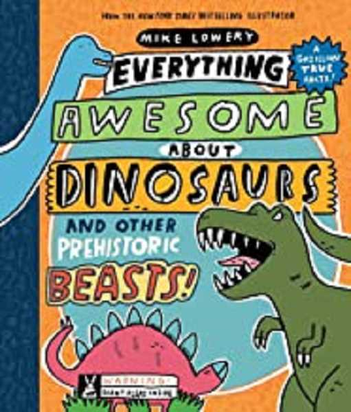 COURTESY PHOTO - Everything Awesome About Dinosaurs and Other Prehistoric Beasts!