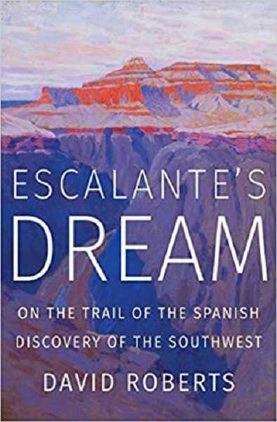 COURTESY PHOTO - Escalante's Dream: On the Trail of the Spanish Discovery of the Southwest