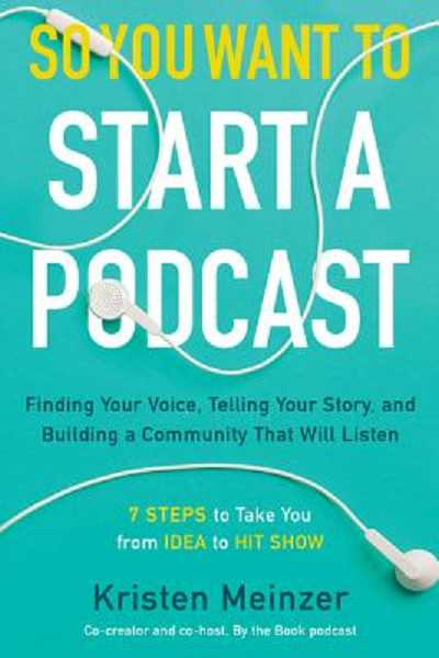 COURTESY PHOTO - So You Want to Start a Podcast: Finding Your Voice, Telling Your Story, and Building a Community That Will Listen