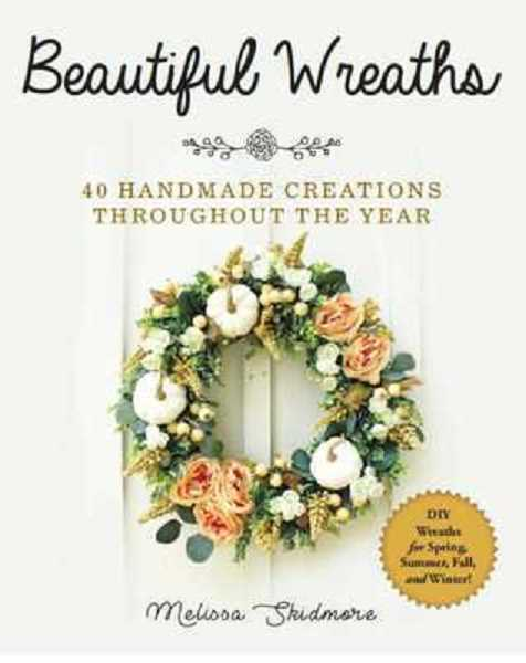 COURTESY PHOTO - Beautiful Wreaths: 40 Handmade Creations Throughout the Year