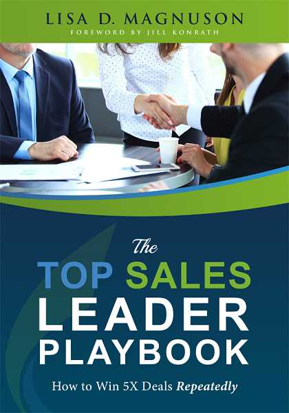 Lisa Magnuson, founder of Top Line Sales, has released The TOP Sales Leadership Playbook: How to Win 5X Deals Repeatedly.