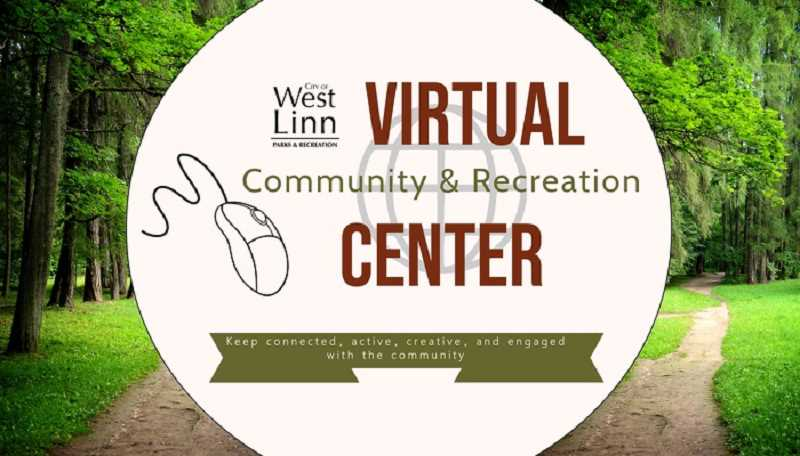 Take advantage of West Linn Parks and Recreation's Virtual Community and Recreation Center website. It offers something for everyone in the family.