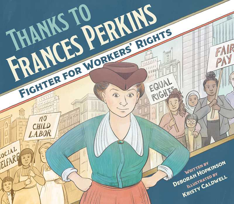 COURTESY PHOTO: PEACHTREE PUBLISHING - West Linn author Deborah Hopkinson releases her new pircture book, 'Thanks to Frances Perkins: Fighter for Workers' Rights,' this August.