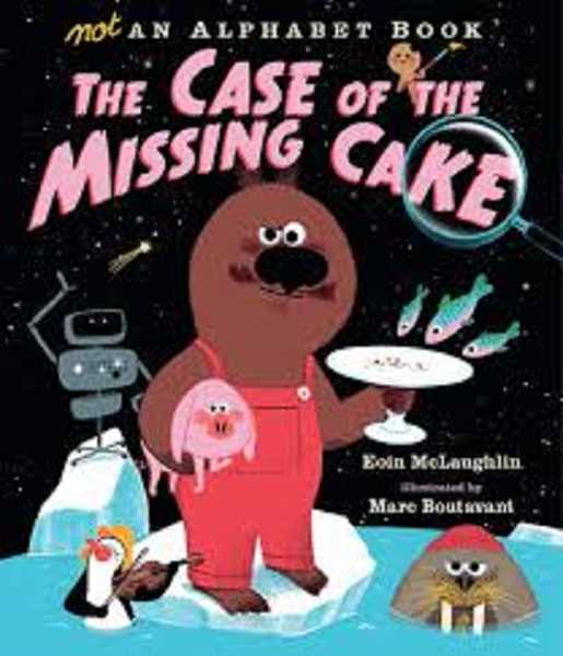 COURTESY PHOTO - Not an Alphabet Book: The Case of the Missing Cake by Eoin McLaughlin