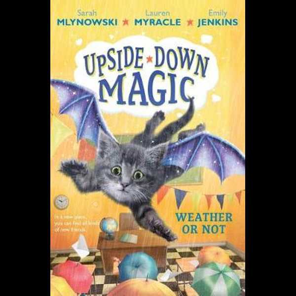 COURTESY PHOTO - Weather or Not (Upside-Down Magic #5) by Sarah Mlynowski