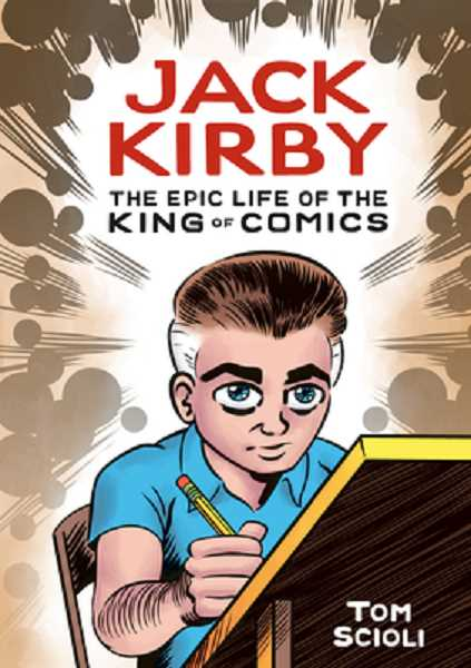 COURTESY PHOTO - Jack Kirby: The Epic Life of the King of Comics by Tom Scioli