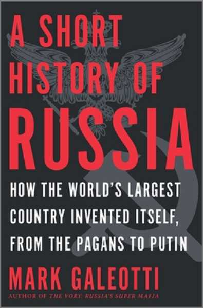 COURTESY PHOTO - A Short History of Russia: How the World's Largest Country Invented Itself, from the Pagans to Putin by Mark Galeotti