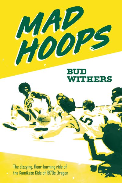 COURTESY BUD WITHERS - Bud Withers writes about the chaotic Kamikaze Kids era of Oregon basketball in his new book.