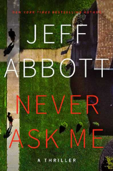 COURTESY PHOTO - Never Ask Me by Jeff Abbott