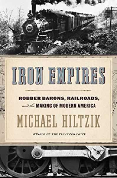 COURTESY PHOTO - Iron Empires: Robber Barons, Railroads, and the Making of Modern America by Michael Hiltzik