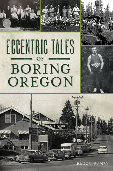 COURTESY PHOTO: ARCADIA PUBLISHING - Eccentric Tales of Boring, Oregon, Haneys first published work, will be released on April 19.