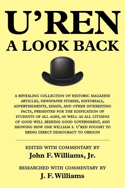 COURTESY PHOTO: JOHN WILLIAMS - The book about William Simon U'Ren (1859-1949) is titled 'URen: A Look Back.'