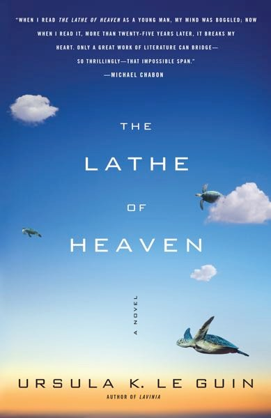 COURTESY PHOTO: SIMON & SCHUSTER - Usula K. LeGuin's seminal science fiction novel, The Lathe of Heaven, reminds us that it's not too late to change our planet's future.