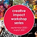 Creative Impact Workshops aim to help artists and organizations
